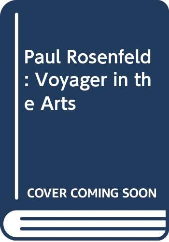 Paul Rosenfeld: Voyager in the Arts (0374955611) by Edmund Wilson; Lewis Mumford; Waldo Frank; Robert Penn Warren; Wallace Stevens; Louise Bogan; William Carlos Williams; Sherwood Anderson