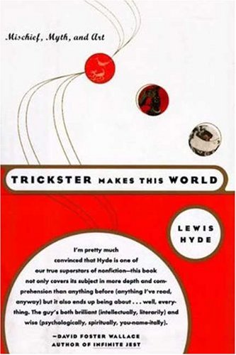 9780374958039: Trickster Makes This World: Mischief, Myth and Art