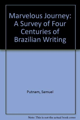 Marvelous Journey: A Survey of Four Centuries of Brazilian Writing (0374967032) by Putnam, Samuel