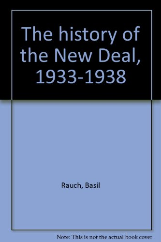 The history of the New Deal, 1933-1938: Rauch, Basil