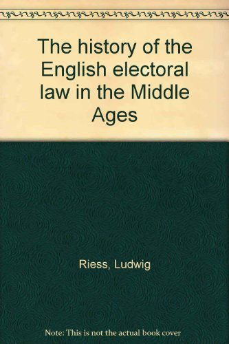 The history of the English electoral law: Riess, Ludwig