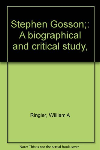 Stephen Gosson: A Biographical and Critical Study: Ringler, William A. Jr.