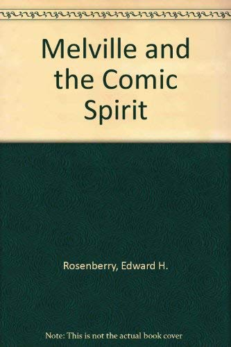 Melville and the Comic Spirit: Rosenberry, Edward H.