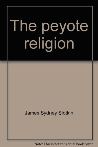 9780374974800: The peyote religion: A study in Indian-white relations
