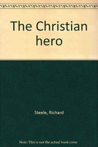 The Christian Hero: Steele, Sir Richard