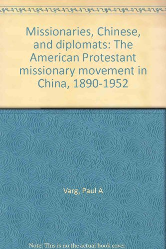 Missionaries, Chinese, and diplomats: The American Protestant: Varg, Paul A