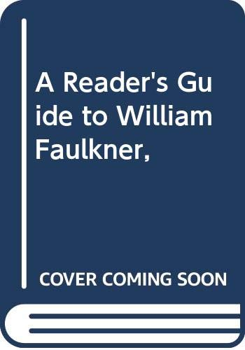 9780374980863: A Reader's Guide to William Faulkner,