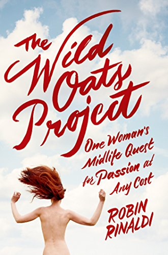 9780374982324: Wild Oats Project: One Woman's Midlife Quest for Passion at Any Cost