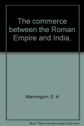 The Commerce Between the Roman Empire and: Warmington, E. H.