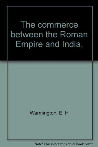 The commerce between the Roman Empire and India,: Warmington, E. H