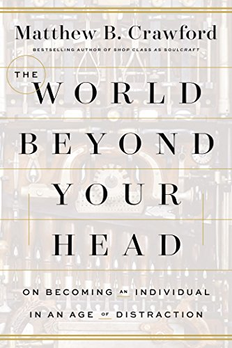 9780374983703: The World Beyond Your Head: On Becoming an Individual in an Age of Distraction