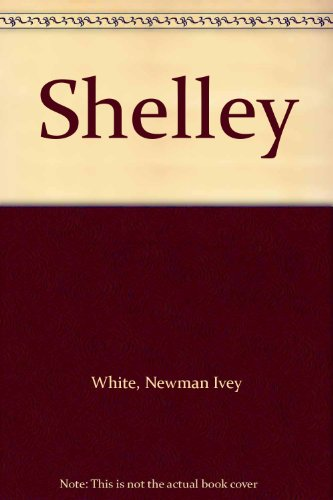 Shelley: Two Volumes: White, Newman Ivey