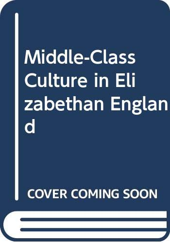 Middle-Class Culture in Elizabethan England: Wright, Louis Booker