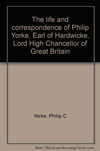 The Life and Correspondence of Philip Yorke, Earl of Hardwicke, Lord High Chancellor of Great Bri...