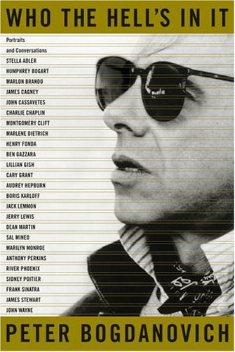 Who the Hell's In It: Portraits and Conversations (Signed): Bogdanovich, Peter