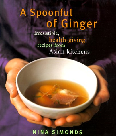 9780375400360: A Spoonful of Ginger : Irresistible Health-Giving Recipes from Asian Kitchens
