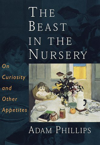 9780375400490: The Beast in the Nursery: On Curiosity and Other Appetites
