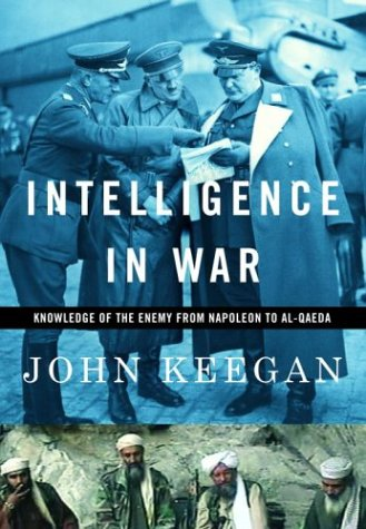 9780375400537: Intelligence in War: Knowledge of the Enemy from Napoleon to Al-Qaeda