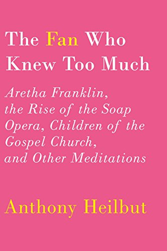 9780375400803: The Fan Who Knew Too Much: Aretha Franklin, the Rise of the Soap Opera, Children of the Gospel Church, and Other Meditations