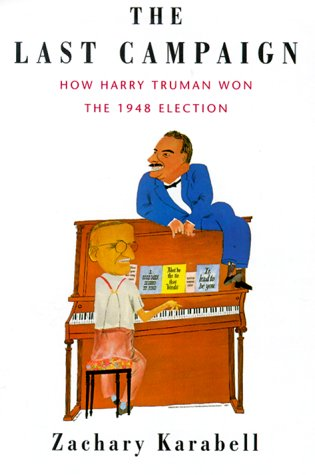 9780375400865: The Last Campaign: How Harry Truman Won the 1948 Election