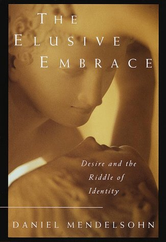The Elusive Embrace: Desire and the Riddle of Identity: Mendelsohn, Daniel