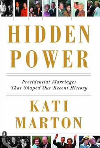 HIDDEN POWER; PRESIDENTIAL MARRIAGES THAT SHAPED OUR RECENT HISTORY.