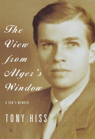 The View from Alger's Window: A Son's Memoir: Hiss, Tony