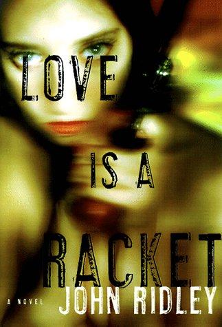 Love Is A Racket: Ridley, John