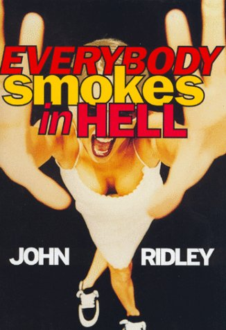 Everybody Smokes in Hell: Ridley, John