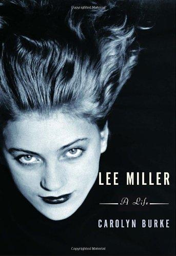 Lee Miller: A Life: Carolyn Burke