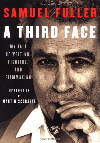 A Third Face : My Tale of Writing, Fighting, and Filmmaking: Fuller, Samuel; Fuller, Christa Lang; ...