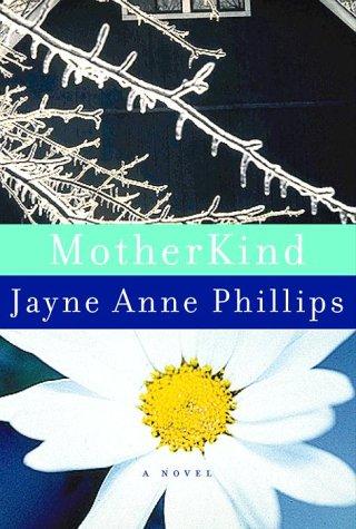 MOTHER KIND: Phillips, Jayne Anne
