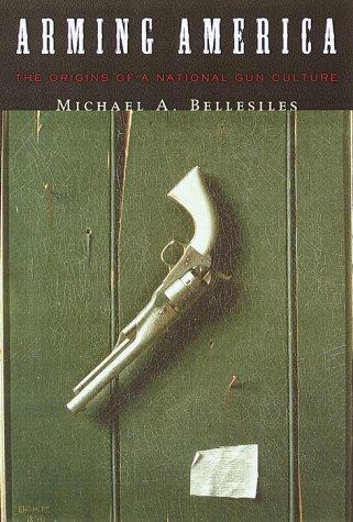 9780375402104: Arming America: The Origins of a National Gun Culture