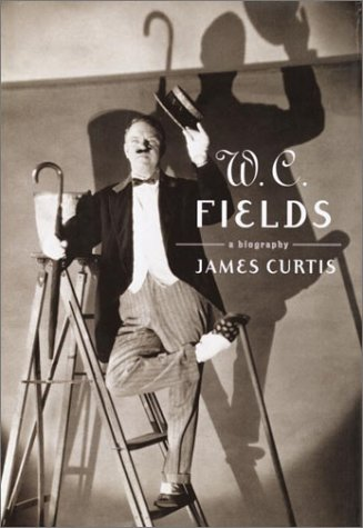 W. C. Fields: A Biography: James Curtis