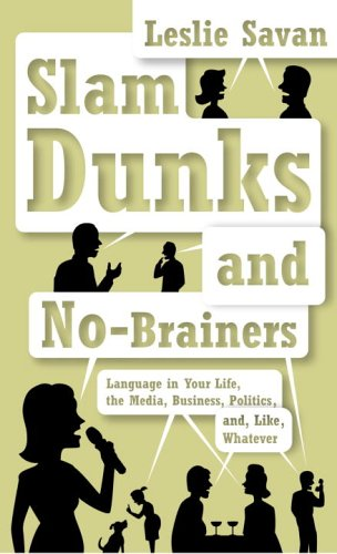 9780375402470: Slam Dunks and No-Brainers: Language in Your Life, the Media, Business, Politics, and, Like, Whatever