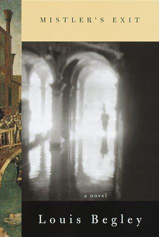 Mistler's Exit: Louis Begley