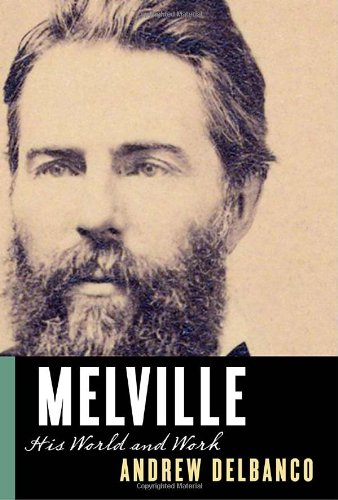 MELVILLE; His world and work: DELBANCO, Andrew