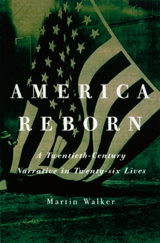 America Reborn: A Twentieth-Century Narrative in Twenty-six Lives: Walker, Martin