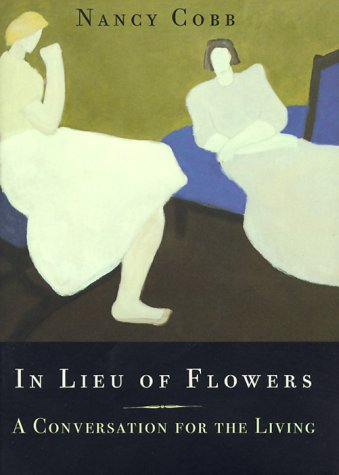 In Lieu of Flowers: A Conversation for the Living: Cobb, Nancy