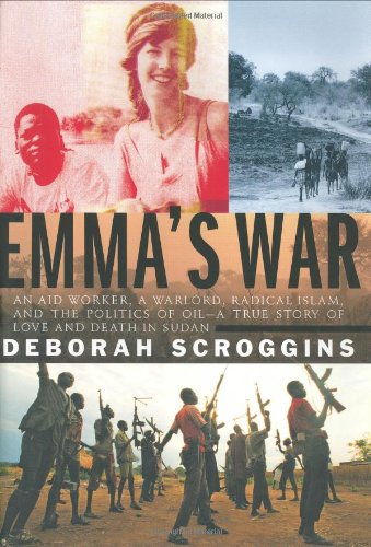 9780375403972: Emma's War: An aid worker, a warlord, radical Islam, and the politics of oil--a true story of love and death in Sudan