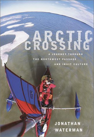 9780375404092: Arctic Crossing: A Journey Through the Northwest Passage and Inuit Culture