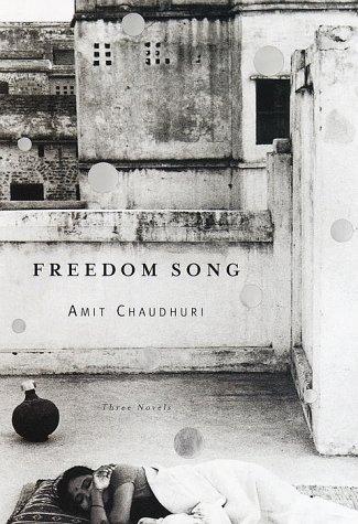 Freedom Song: Three Novels: Chaudhuri, Amit