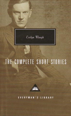 The Complete Short Stories (Everyman's Library): Waugh, Evelyn