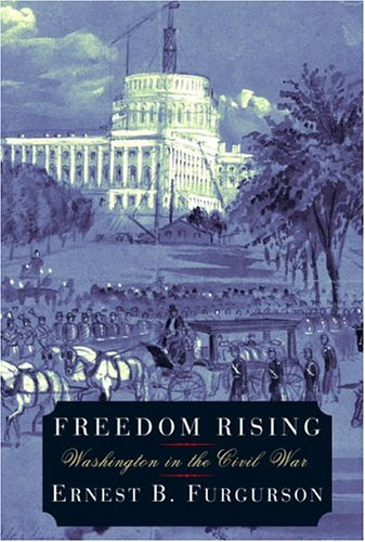 Freedom Rising: Washington in the Civil War (Signed First Edition): Ernest Furgurson