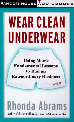 9780375404702: Wear Clean Underwear: Using Mom's Fundamental Lessons to Run an Extraordinary Business