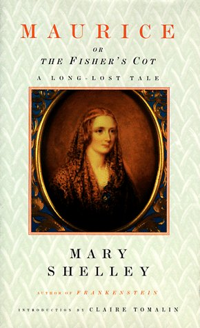 Maurice, or the Fisher's Cot: A Long-Lost: Mary Wollstonecraft Shelley