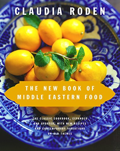 The New Book of Middle Eastern Food: The Classic Cookbook, Expanded and Updated, with New Recipes and Contemporary Variations on Old Themes (0375405062) by Claudia Roden