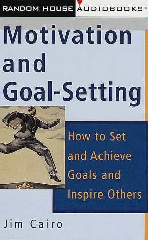 Motivation and Goal-Setting: How to Set and: Jim Cairo