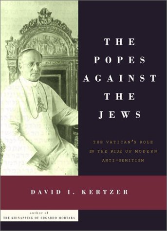 9780375406232: The Popes Against the Jews: The Vatican's Role in the Rise of Modern Anti-Semitism