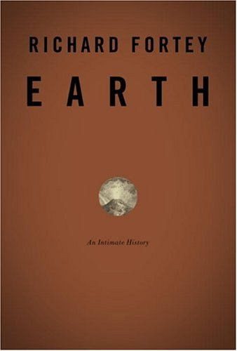 Earth:An Intimate History: Fortey, Richard